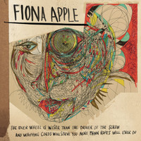 Fiona Apple - The Idler Wheel Is Wiser Than the Driver of the Screw and Whipping Cords Will Serve You More Than Ropes Will Ever Do