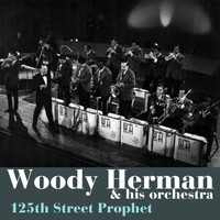 Woody Herman & His Orchestra - 125th Street Prophet