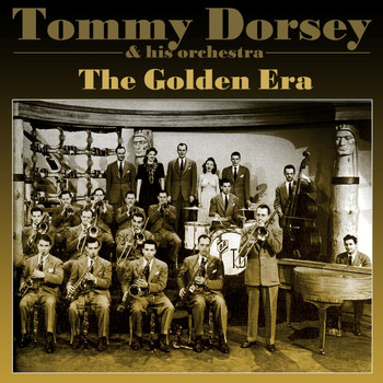 Tommy Dorsey & His Orchestra - The Golden Era