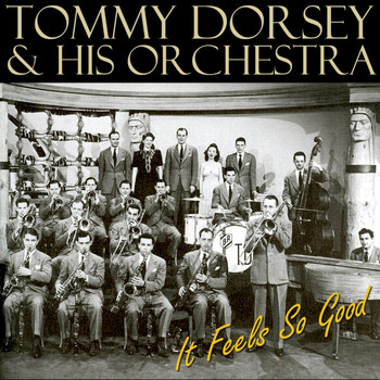 Tommy Dorsey & His Orchestra - It Feels So Good