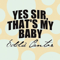 Eddie Cantor - Yes Sir, That's My Baby