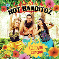 Hot Banditoz - Canta Mi Cancion
