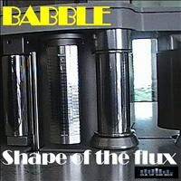 Babble - Shape of the Flux