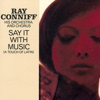 Ray Conniff & His Orchestra & Chorus - SAY IT WITH MUSIC (A PIECE OF LATIN)