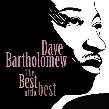 Dave Bartholomew - The Best of the Best