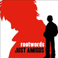 Rootwords - Just Amigos - Single