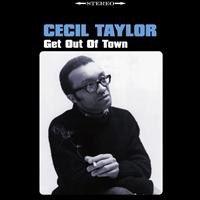 Cecil Taylor - Get Out Of Town