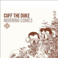 Cuff the Duke - Morning Comes