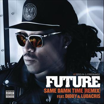 Future featuring Diddy & Ludacris - Same Damn Time (Remix) (Explicit)