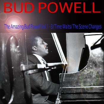 Bud Powell - The Amazing Bud Powell / Time Waits / the Scene Changes