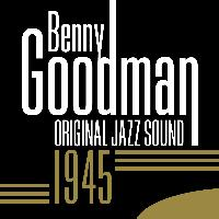Benny Goodman - Original Jazz Sound: 1945