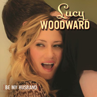 Lucy Woodward - Be My Husband