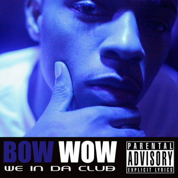 Bow Wow - We In Da Club (Explicit)