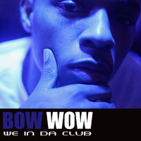 Bow Wow - We In Da Club