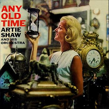 Artie Shaw & His Orchestra - Any Old Time