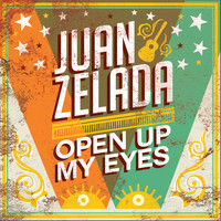 Juan Zelada - Open Up My Eyes
