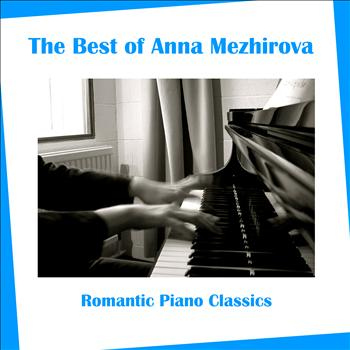 Anna Mezhirova - The Best of Ann Mezhirova: Romantic Piano Classics