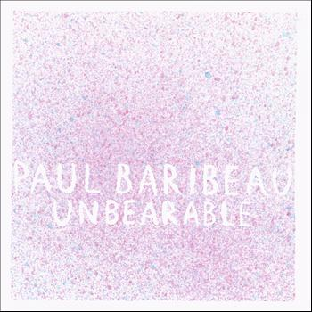 Paul Baribeau - Unbearable