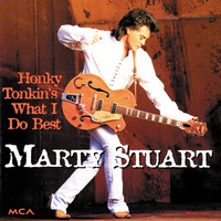 Marty Stuart - Honky Tonkin's What I Do Best