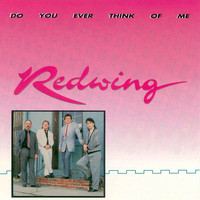 Redwing - Do You Ever Think Of Me