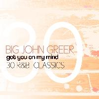 Big John Greer - Got You On My Mind