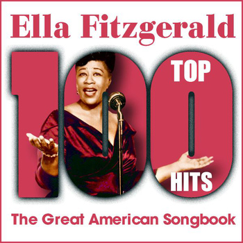 Ella Fitzgerald - Top 100 Hits - Ella Fitzgerald The Great American Songbook