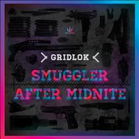 Gridlok - Smuggler / After Midnite