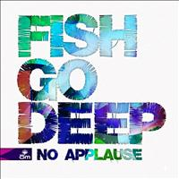 Fish Go Deep - No Applause