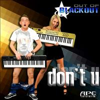 Out Of Blackout - Don't U