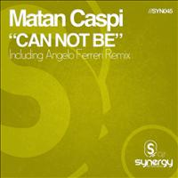 Matan Caspi - Can Not Be