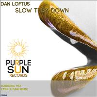 Dan Loftus - Slow Them Down
