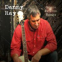 Danny Ray - Grace Driven Songs