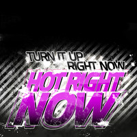 Turn It Up Right Now - Hot Right Now