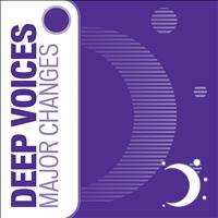 Deep Voices - Major Changes