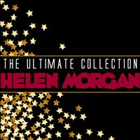 Helen Morgan - The Ultimate Collection: Helen Morgan