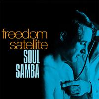 Freedom Satellite - Soul Samba EP