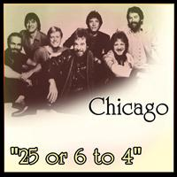 "Chicago - Chicago - ""25 or 6 to 4"""