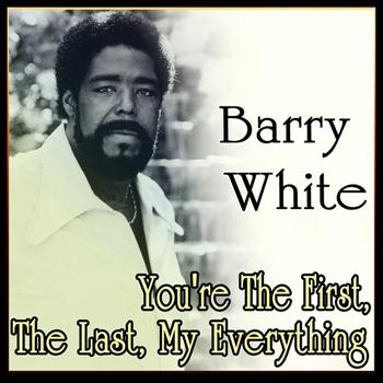 Barry White - Barry White - You're The First, The Last, My Everything