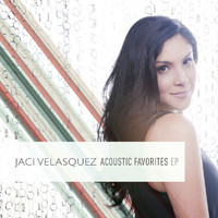 Jaci Velasquez - Jaci Velasquez: Acoustic Favorites EP