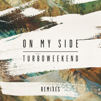 TURBOWEEKEND - On My Side (Remixes)