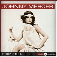 Johnny Mercer - Strip Polka