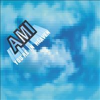 AMI - You're in Heaven