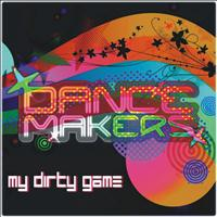 Dance Makers - My Dirty Game
