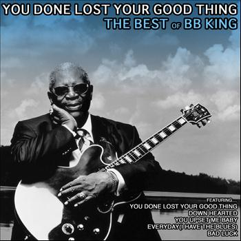 BB King - You Done Lost Your Good Thing: The Best of BB King