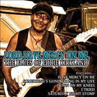 Eddie Kirkland - Lord, Have Mercy on Me: The Blues of Eddie Kirkland