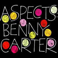 Benny Carter & His Orchestra - Aspects