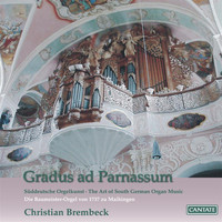 Christian Brembeck - Gradus ad Parnassum: The Art of South German Organ Music
