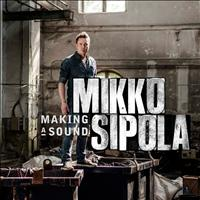 Mikko Sipola - Making a Sound
