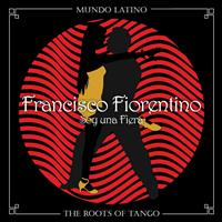 Francisco Fiorentino - The Roots of Tango - Soy una Fiera