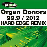 Organ Donors - 99.9 (2012 Hard Edge Remix)